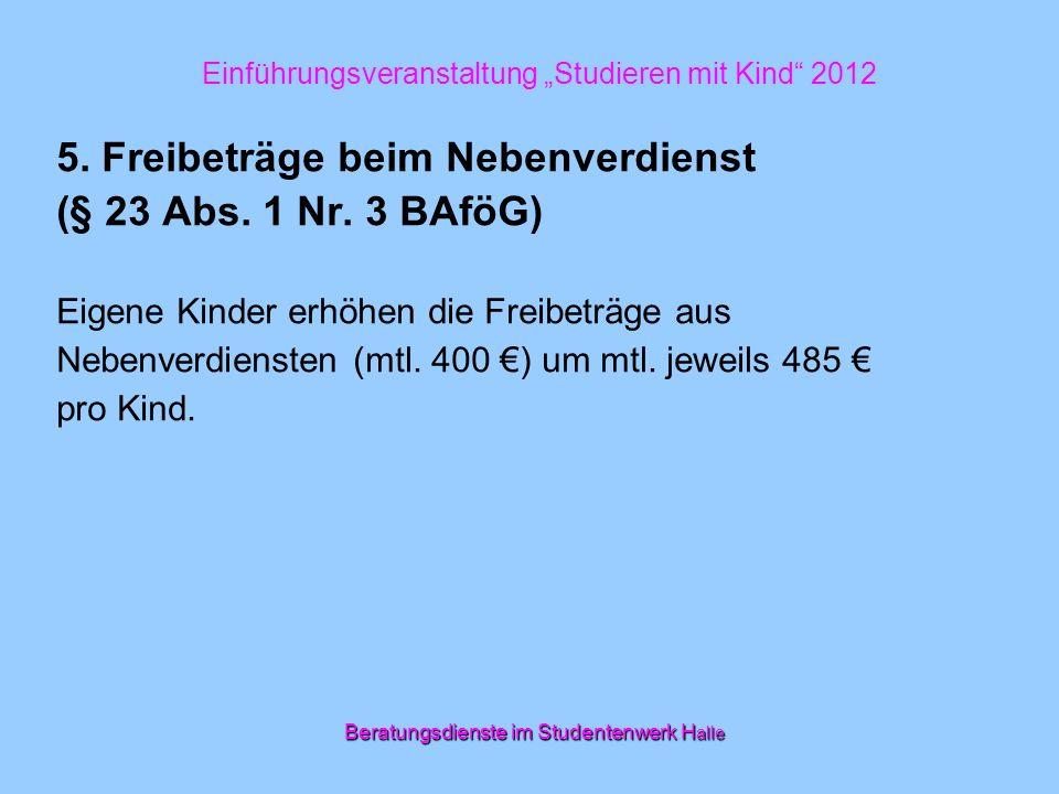 Beratungsdienste im Studentenwerk H alle 5. Freibeträge beim Nebenverdienst (§ 23 Abs. 1 Nr. 3 BAföG) Eigene Kinder erhöhen die Freibeträge aus Nebenv