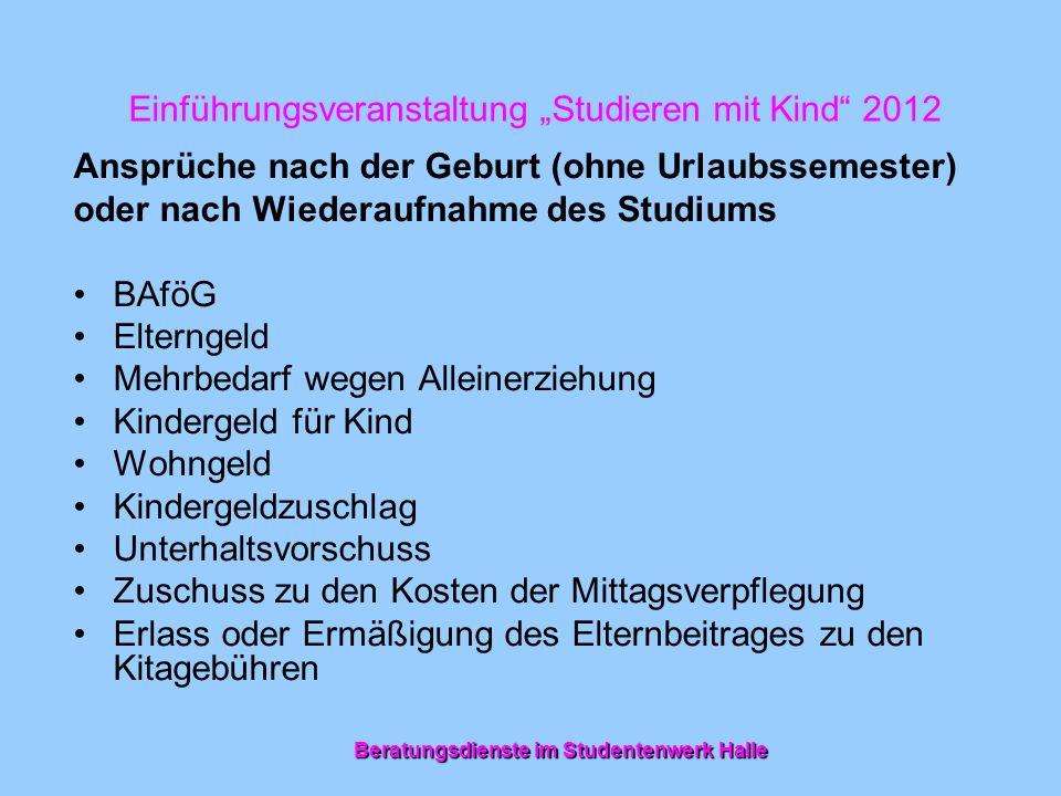 Einführungsveranstaltung Studieren mit Kind 2012 Ansprüche nach der Geburt (ohne Urlaubssemester) oder nach Wiederaufnahme des Studiums BAföG Elternge