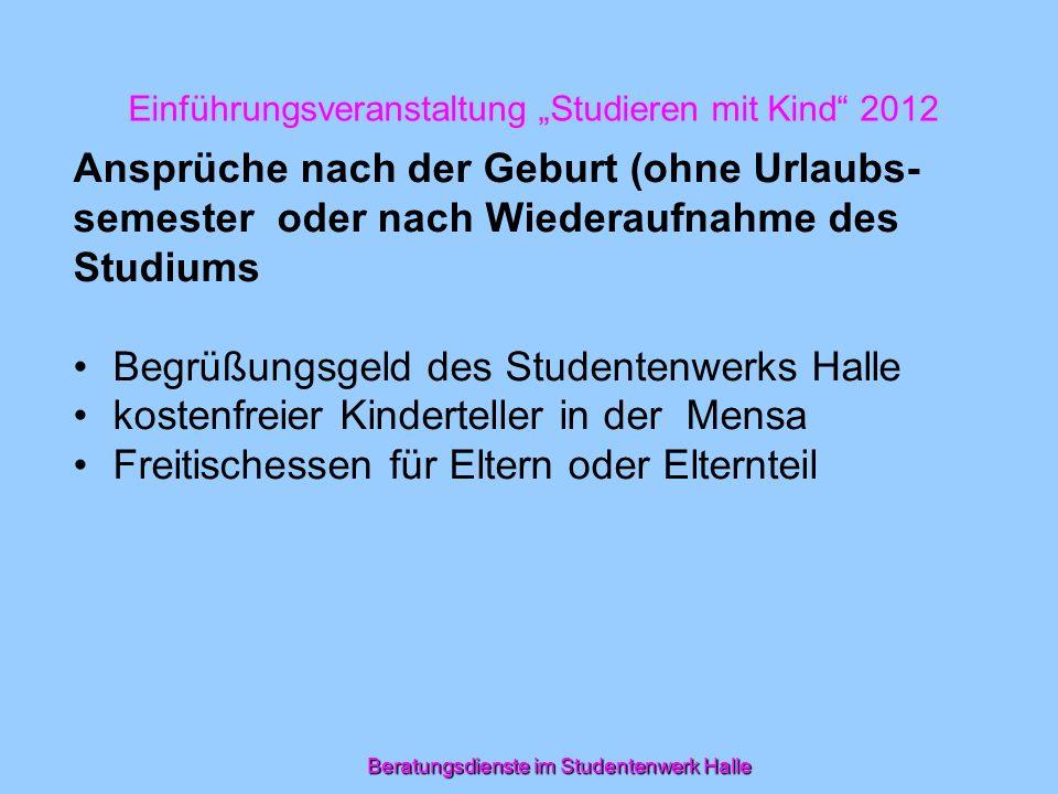 Einführungsveranstaltung Studieren mit Kind 2012 Ansprüche nach der Geburt (ohne Urlaubs- semester oder nach Wiederaufnahme des Studiums Begrüßungsgel