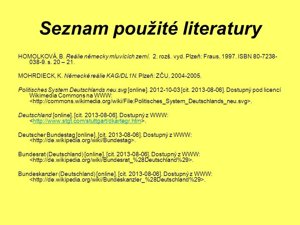 Seznam použité literatury HOMOLKOVÁ, B. Reálie německy mluvících zemí. 2. rozš. vyd. Plzeň: Fraus, 1997. ISBN 80-7238- 038-9. s. 20 – 21. MOHRDIECK, K