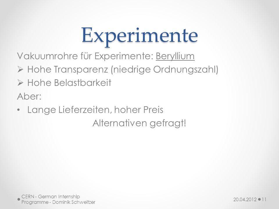 Experimente Vakuumrohre für Experimente: Beryllium Hohe Transparenz (niedrige Ordnungszahl) Hohe Belastbarkeit Aber: Lange Lieferzeiten, hoher Preis Alternativen gefragt.