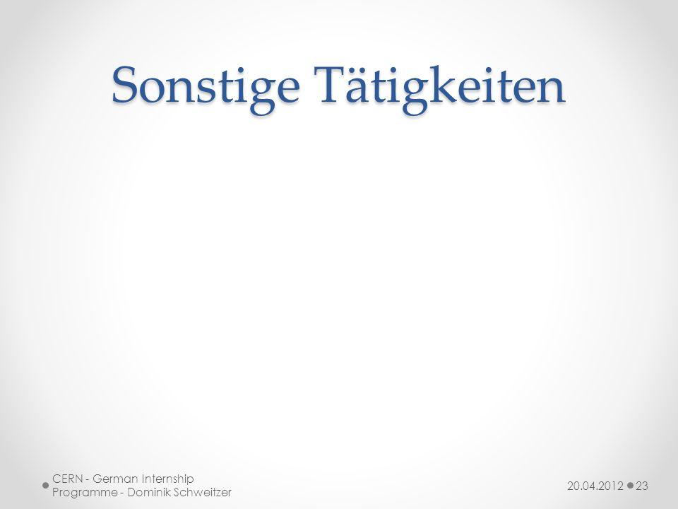 Sonstige Tätigkeiten 20.04.2012 CERN - German Internship Programme - Dominik Schweitzer 23