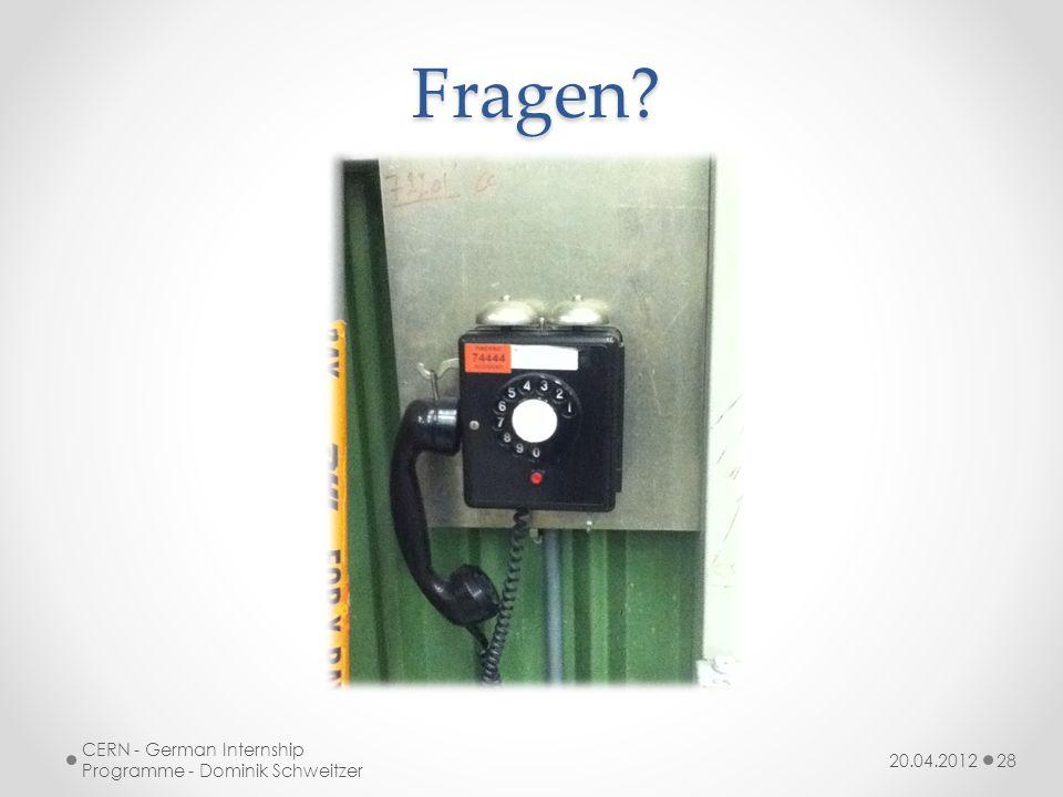 Fragen? 20.04.2012 CERN - German Internship Programme - Dominik Schweitzer 28