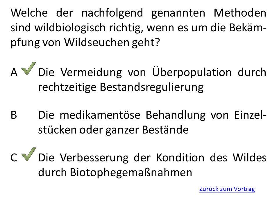 Zurück zum Vortrag Welche der nachfolgend genannten Methoden sind wildbiologisch richtig, wenn es um die Bekäm- pfung von Wildseuchen geht? ADie Verme