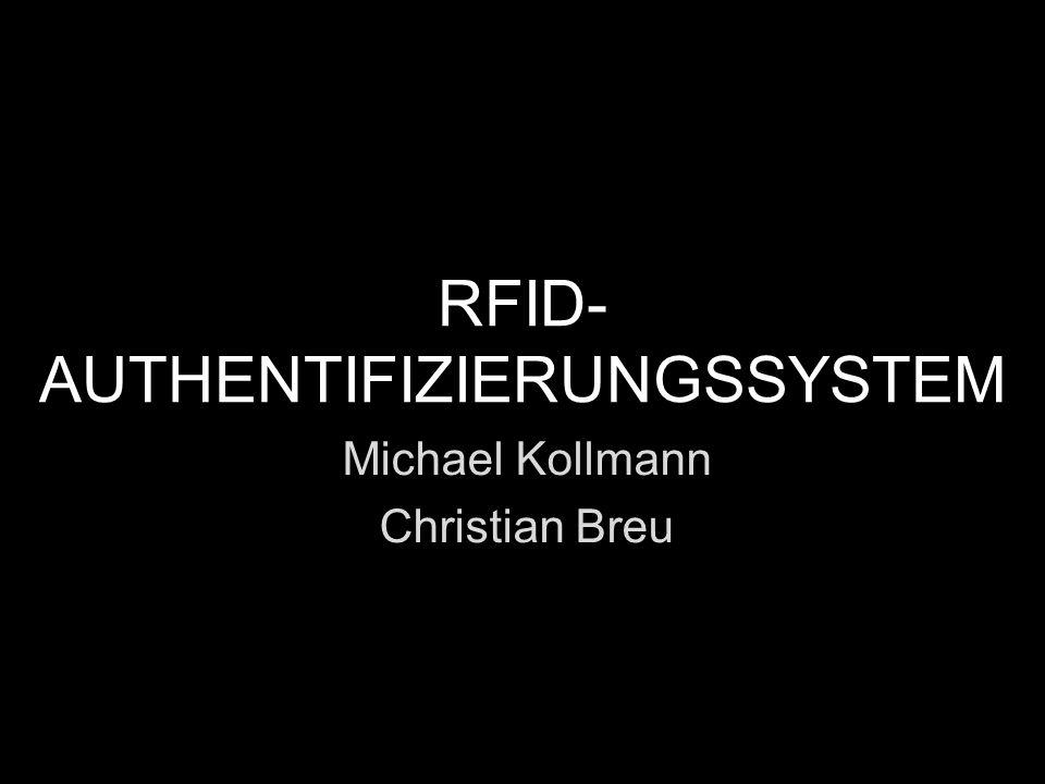 RFID- AUTHENTIFIZIERUNGSSYSTEM Michael Kollmann Christian Breu