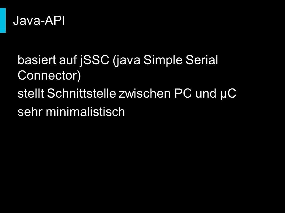 basiert auf jSSC (java Simple Serial Connector) stellt Schnittstelle zwischen PC und µC sehr minimalistisch Java-API