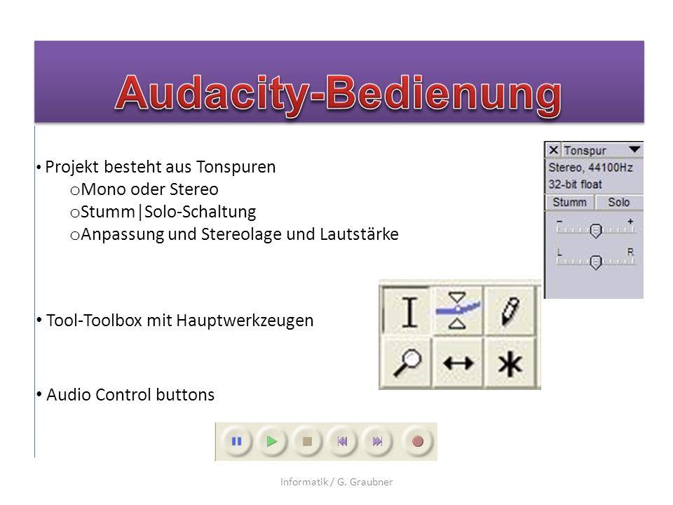Projekt besteht aus Tonspuren o Mono oder Stereo o Stumm|Solo-Schaltung o Anpassung und Stereolage und Lautstärke Tool-Toolbox mit Hauptwerkzeugen Audio Control buttons Informatik / G.
