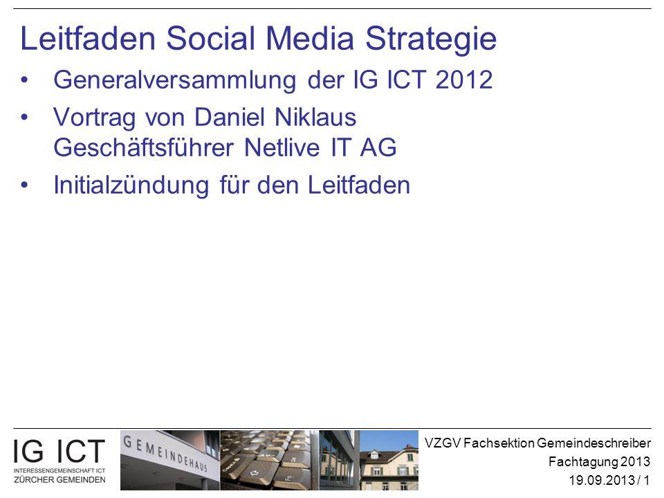VZGV Fachsektion Gemeindeschreiber Fachtagung 2013 19.09.2013 / 1 Leitfaden Social Media Strategie Generalversammlung der IG ICT 2012 Vortrag von Dani