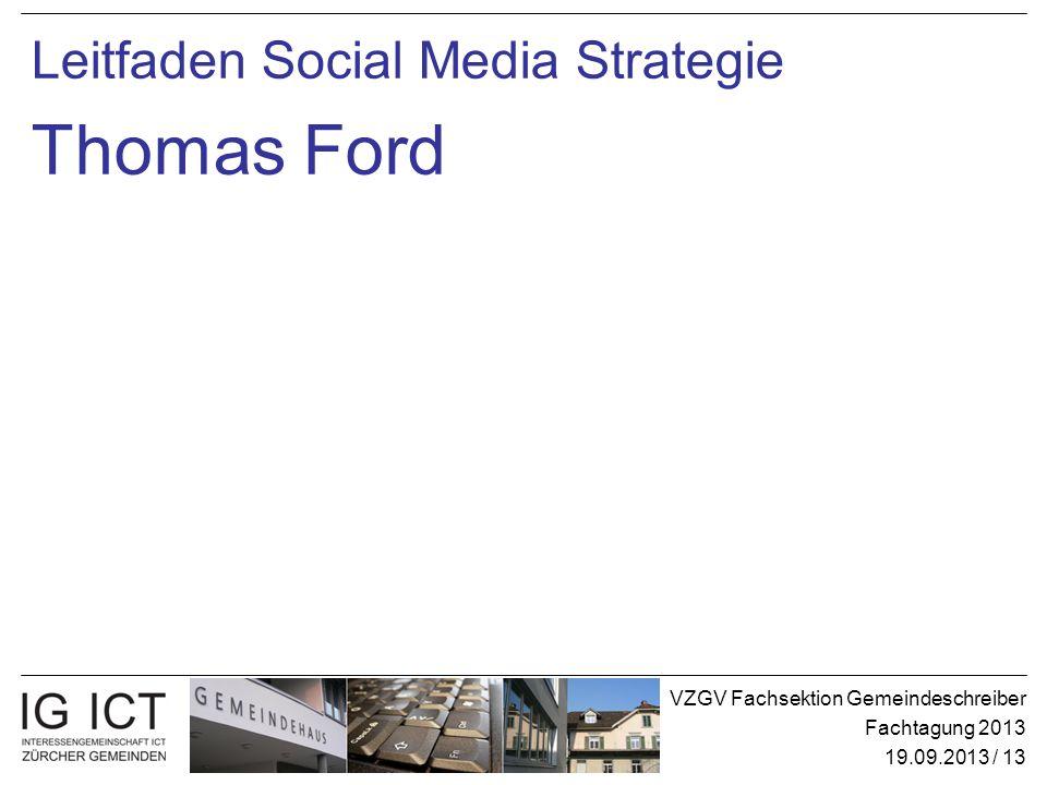 VZGV Fachsektion Gemeindeschreiber Fachtagung 2013 19.09.2013 / 13 Leitfaden Social Media Strategie Thomas Ford