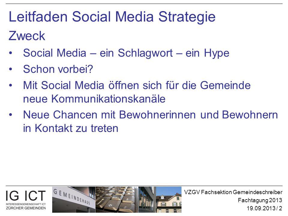 VZGV Fachsektion Gemeindeschreiber Fachtagung 2013 19.09.2013 / 2 Leitfaden Social Media Strategie Zweck Social Media – ein Schlagwort – ein Hype Scho