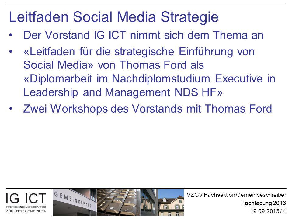 VZGV Fachsektion Gemeindeschreiber Fachtagung 2013 19.09.2013 / 4 Leitfaden Social Media Strategie Der Vorstand IG ICT nimmt sich dem Thema an «Leitfa