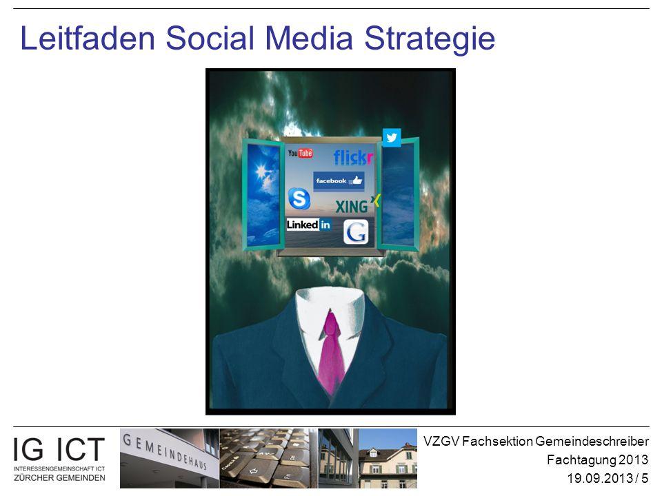 VZGV Fachsektion Gemeindeschreiber Fachtagung 2013 19.09.2013 / 5 Leitfaden Social Media Strategie