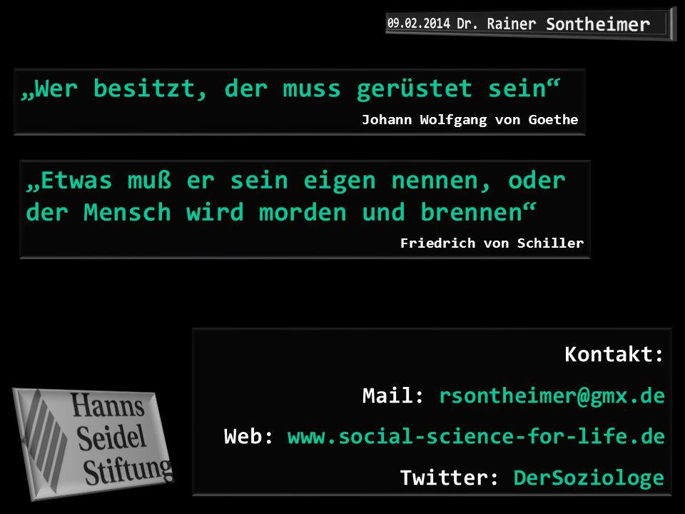 Kontakt: Mail: rsontheimer@gmx.de Web: www.social-science-for-life.de Twitter: DerSoziologe Wer besitzt, der muss gerüstet sein Johann Wolfgang von Go