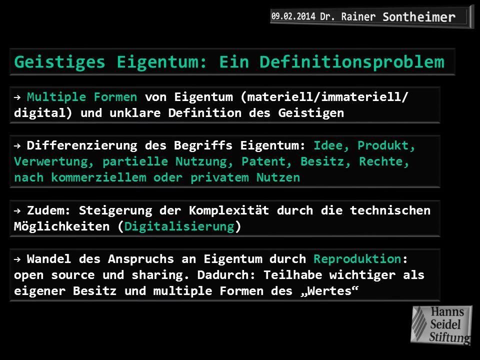 Geistiges Eigentum: Ein Definitionsproblem Multiple Formen von Eigentum (materiell/immateriell/ digital) und unklare Definition des Geistigen Zudem: S