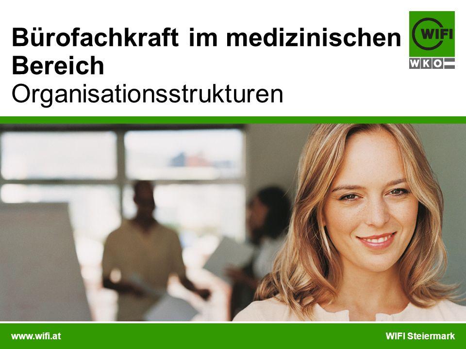 www.wifi.atWIFI Steiermark Bürofachkraft im medizinischen Bereich Organisationsstrukturen Organisationsstrukturen: Lernziele: Die Steuerorgane und die gesetzl.