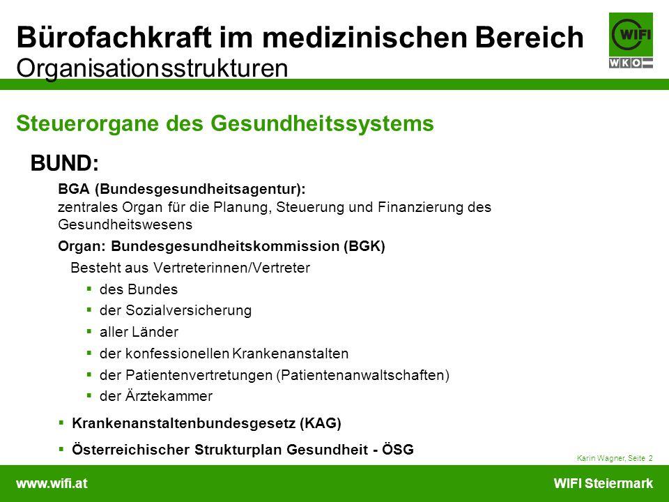 www.wifi.atWIFI Steiermark Bürofachkraft im medizinischen Bereich Organisationsstrukturen Name des Vortragenden, Seite 3 Steuerorgane des Gesundheitssystems LAND: Landesgesundheitsfonds: spezifizieren Vorgaben u.
