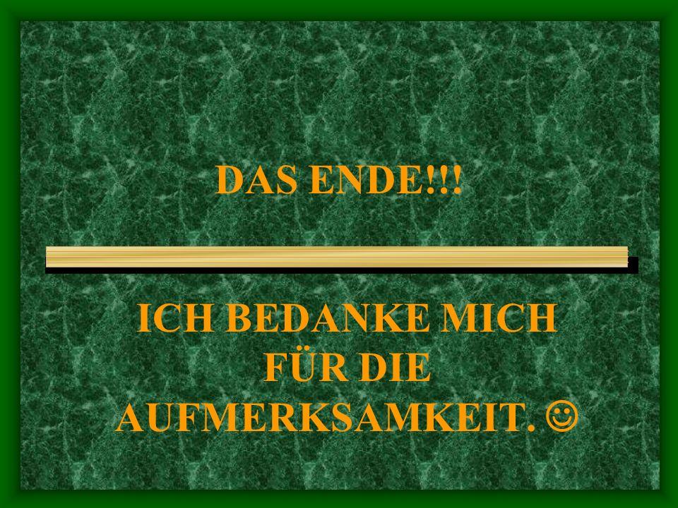 DAS ENDE!!! ICH BEDANKE MICH FÜR DIE AUFMERKSAMKEIT.