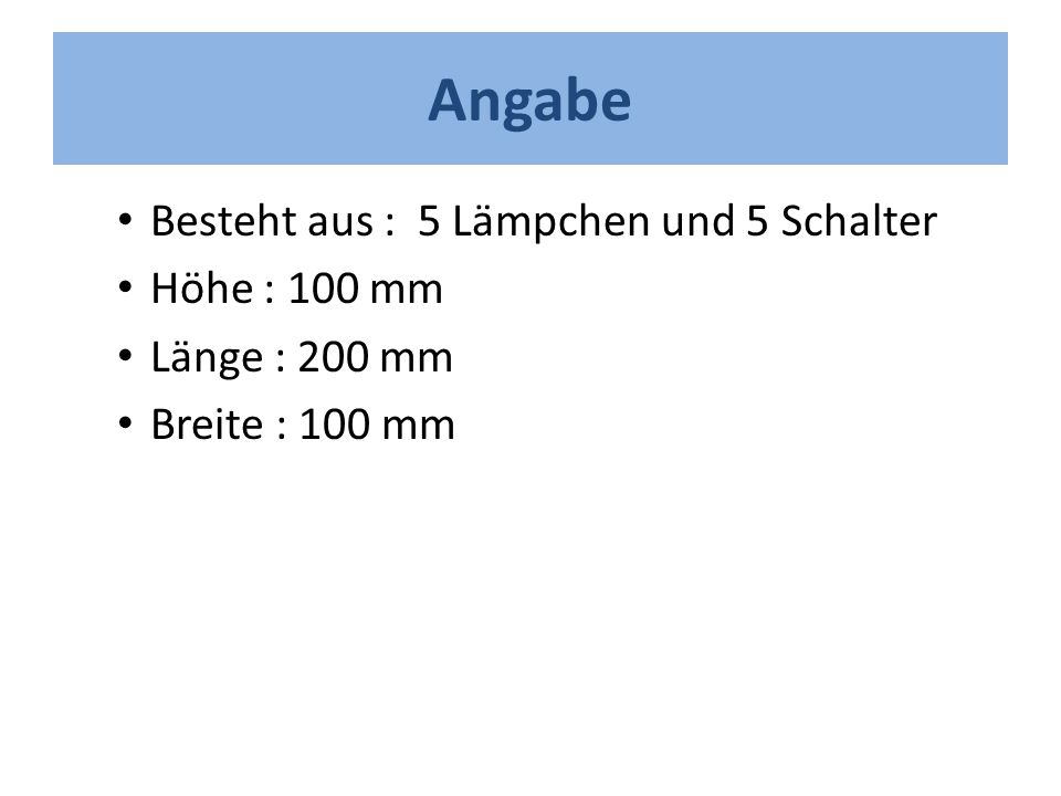 Angabe Besteht aus : 5 Lämpchen und 5 Schalter Höhe : 100 mm Länge : 200 mm Breite : 100 mm