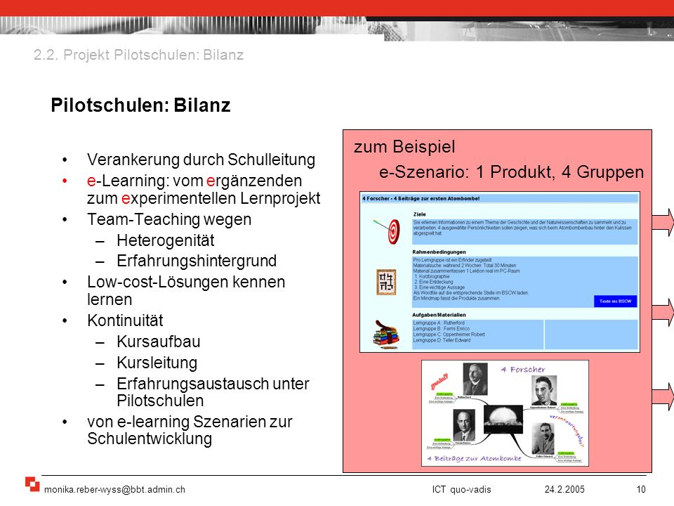 monika.reber-wyss@bbt.admin.ch ICT quo-vadis 24.2.200510 Verankerung durch Schulleitung e-Learning: vom ergänzenden zum experimentellen Lernprojekt Te