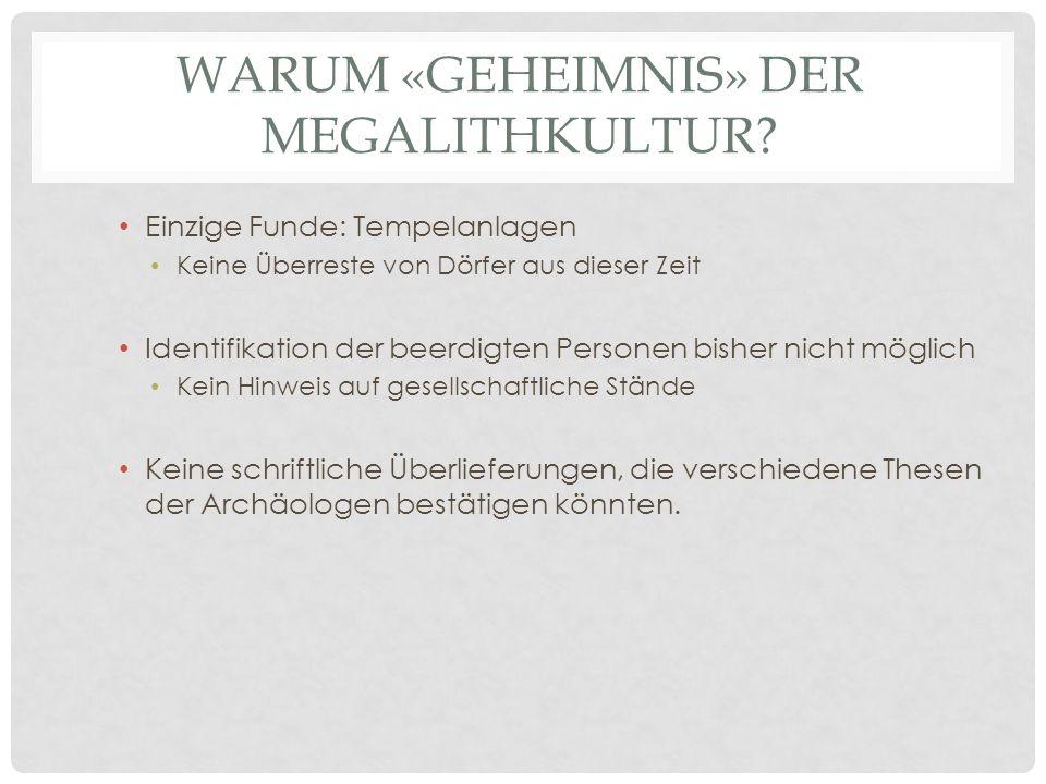 WARUM «GEHEIMNIS» DER MEGALITHKULTUR.