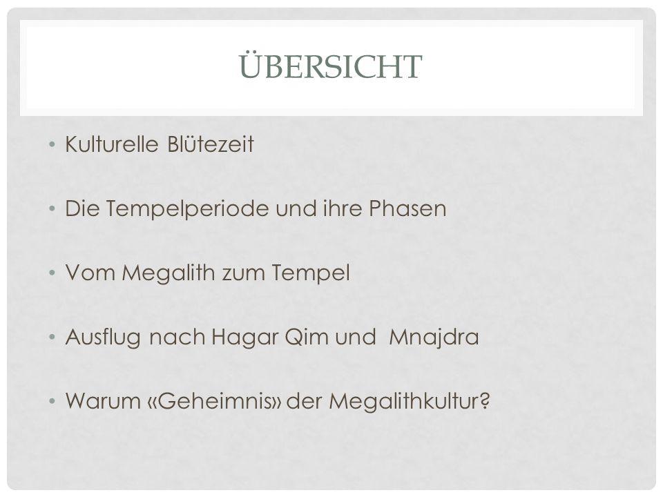 ÜBERSICHT Kulturelle Blütezeit Die Tempelperiode und ihre Phasen Vom Megalith zum Tempel Ausflug nach Hagar Qim und Mnajdra Warum «Geheimnis» der Megalithkultur?