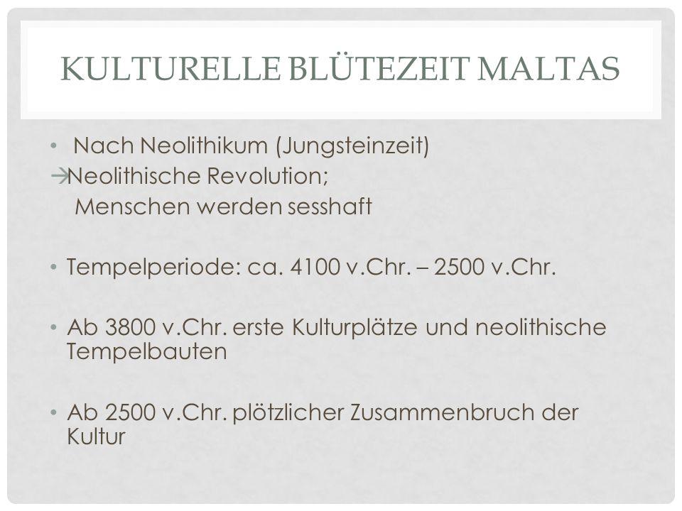 KULTURELLE BLÜTEZEIT MALTAS Nach Neolithikum (Jungsteinzeit) Neolithische Revolution; Menschen werden sesshaft Tempelperiode: ca.