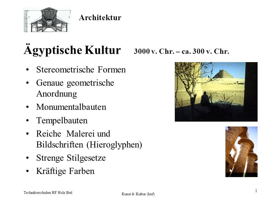 Architektur Technikerschulen HF Holz Biel Kunst & Kultur (knf) 1 Ägyptische Kultur 3000 v. Chr. – ca. 300 v. Chr. Stereometrische Formen Genaue geomet