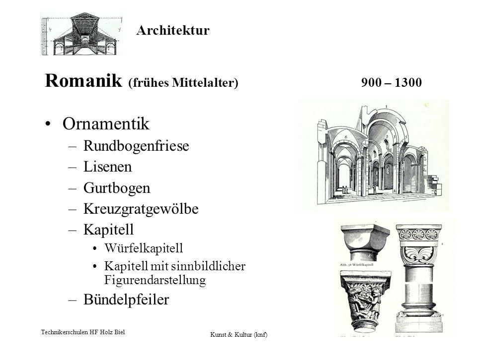 Architektur Technikerschulen HF Holz Biel Kunst & Kultur (knf) 10 Romanik (frühes Mittelalter) 900 – 1300 Ornamentik –Rundbogenfriese –Lisenen –Gurtbo