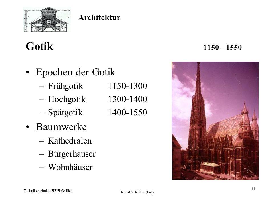 Architektur Technikerschulen HF Holz Biel Kunst & Kultur (knf) 11 Gotik 1150 – 1550 Epochen der Gotik –Frühgotik1150-1300 –Hochgotik1300-1400 –Spätgot