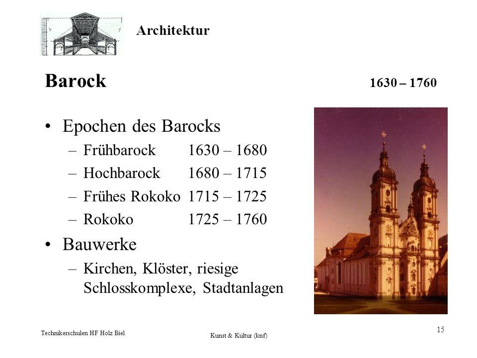 Architektur Technikerschulen HF Holz Biel Kunst & Kultur (knf) 15 Barock 1630 – 1760 Epochen des Barocks –Frühbarock1630 – 1680 –Hochbarock1680 – 1715