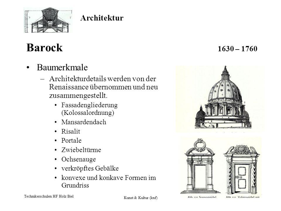 Architektur Technikerschulen HF Holz Biel Kunst & Kultur (knf) 16 Barock 1630 – 1760 Baumerkmale –Architekturdetails werden von der Renaissance überno