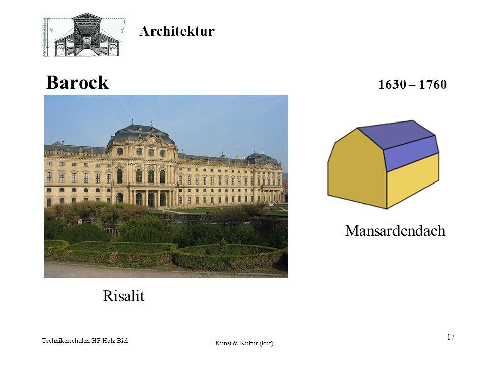 Architektur Technikerschulen HF Holz Biel Kunst & Kultur (knf) 17 Barock 1630 – 1760 Risalit Mansardendach