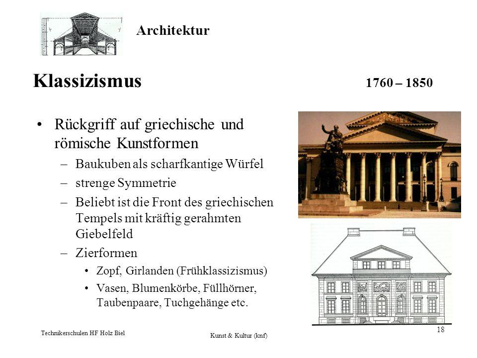 Architektur Technikerschulen HF Holz Biel Kunst & Kultur (knf) 18 Klassizismus 1760 – 1850 Rückgriff auf griechische und römische Kunstformen –Baukube