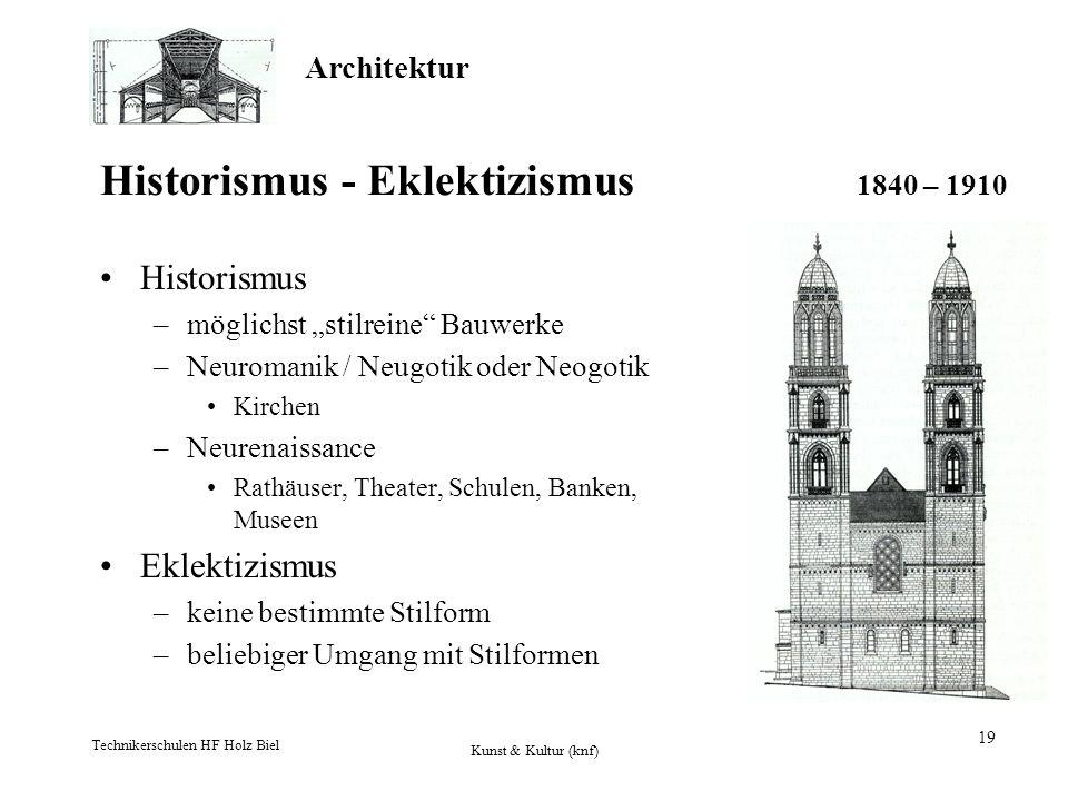 Architektur Technikerschulen HF Holz Biel Kunst & Kultur (knf) 19 Historismus - Eklektizismus 1840 – 1910 Historismus –möglichst stilreine Bauwerke –N
