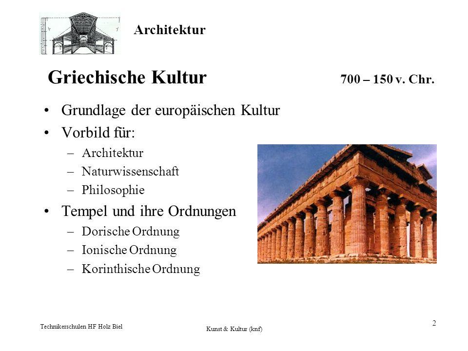 Architektur Technikerschulen HF Holz Biel Kunst & Kultur (knf) 2 Griechische Kultur 700 – 150 v. Chr. Grundlage der europäischen Kultur Vorbild für: –