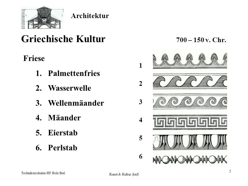 Architektur Technikerschulen HF Holz Biel Kunst & Kultur (knf) 5 Griechische Kultur 700 – 150 v. Chr. Friese 1.Palmettenfries 2.Wasserwelle 3.Wellenmä