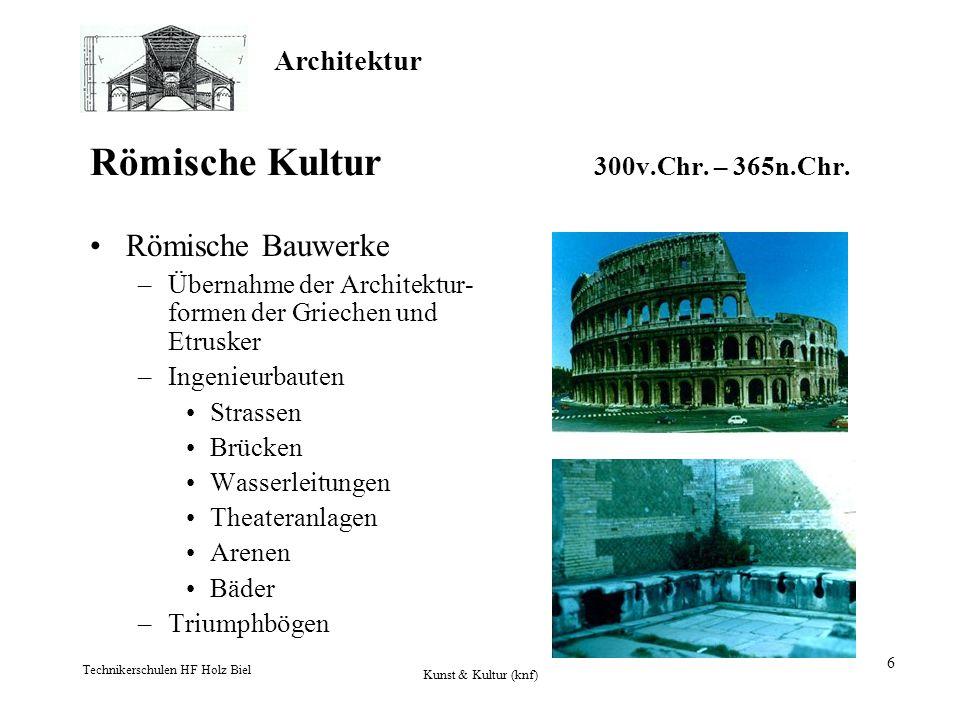 Architektur Technikerschulen HF Holz Biel Kunst & Kultur (knf) 6 Römische Kultur 300v.Chr. – 365n.Chr. Römische Bauwerke –Übernahme der Architektur- f