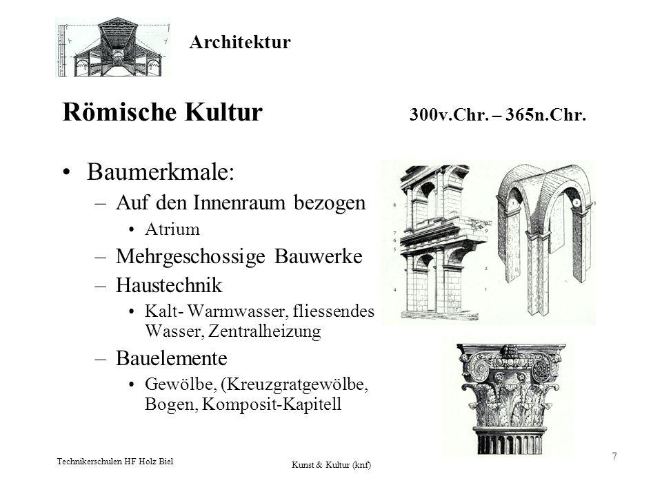 Architektur Technikerschulen HF Holz Biel Kunst & Kultur (knf) 7 Römische Kultur 300v.Chr. – 365n.Chr. Baumerkmale: –Auf den Innenraum bezogen Atrium