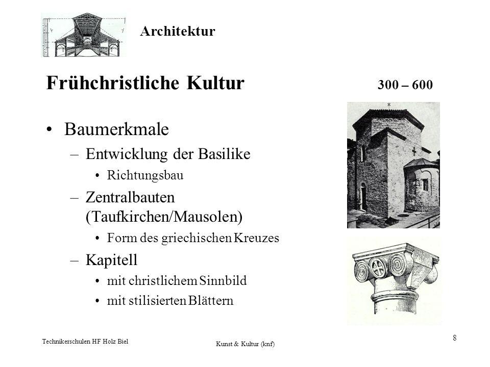 Architektur Technikerschulen HF Holz Biel Kunst & Kultur (knf) 8 Frühchristliche Kultur 300 – 600 Baumerkmale –Entwicklung der Basilike Richtungsbau –