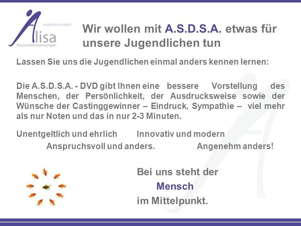 Wir wollen mit A.S.D.S.A. etwas für unsere Jugendlichen tun Lassen Sie uns die Jugendlichen einmal anders kennen lernen: Die A.S.D.S.A. - DVD gibt Ihn