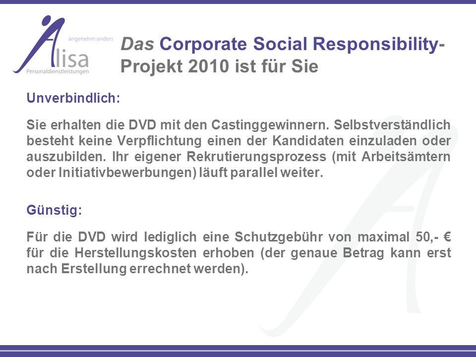 Das Corporate Social Responsibility- Projekt 2010 ist für Sie Unverbindlich: Sie erhalten die DVD mit den Castinggewinnern. Selbstverständlich besteht