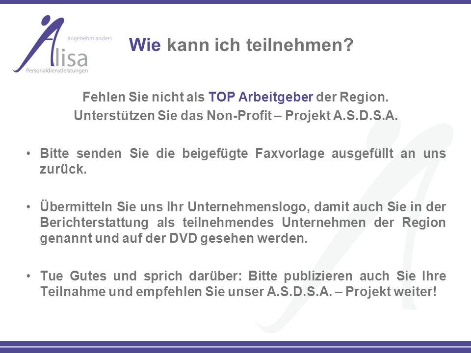Wie kann ich teilnehmen? Fehlen Sie nicht als TOP Arbeitgeber der Region. Unterstützen Sie das Non-Profit – Projekt A.S.D.S.A. Bitte senden Sie die be