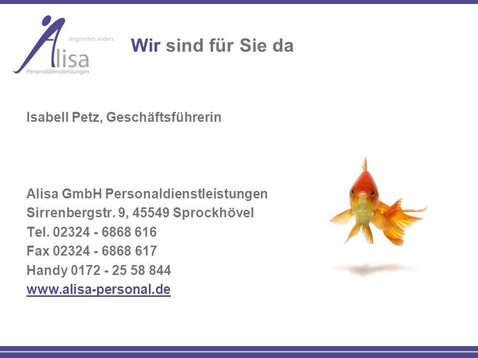 Isabell Petz, Geschäftsführerin Alisa GmbH Personaldienstleistungen Sirrenbergstr. 9, 45549 Sprockhövel Tel. 02324 - 6868 616 Fax 02324 - 6868 617 Han