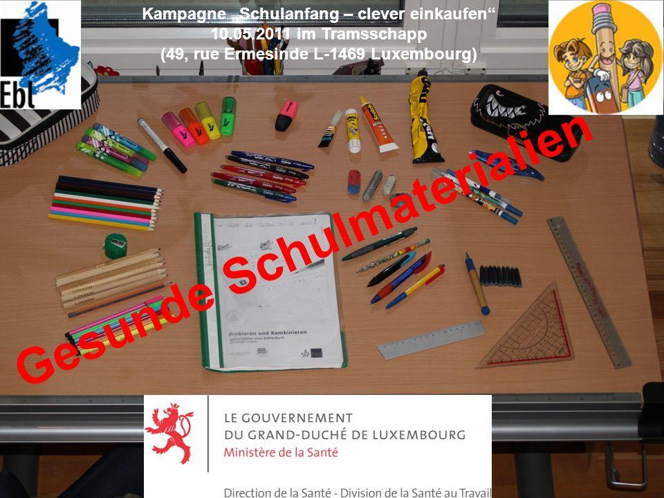 Kampagne Schulanfang – clever einkaufen 10.05.2011 im Tramsschapp (49, rue Ermesinde L-1469 Luxembourg) Gesunde Schulmaterialien