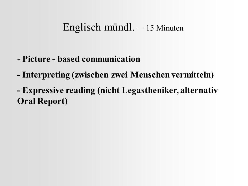 Englisch mündl. – 15 Minuten - Picture - based communication - Interpreting (zwischen zwei Menschen vermitteln) - Expressive reading (nicht Legastheni