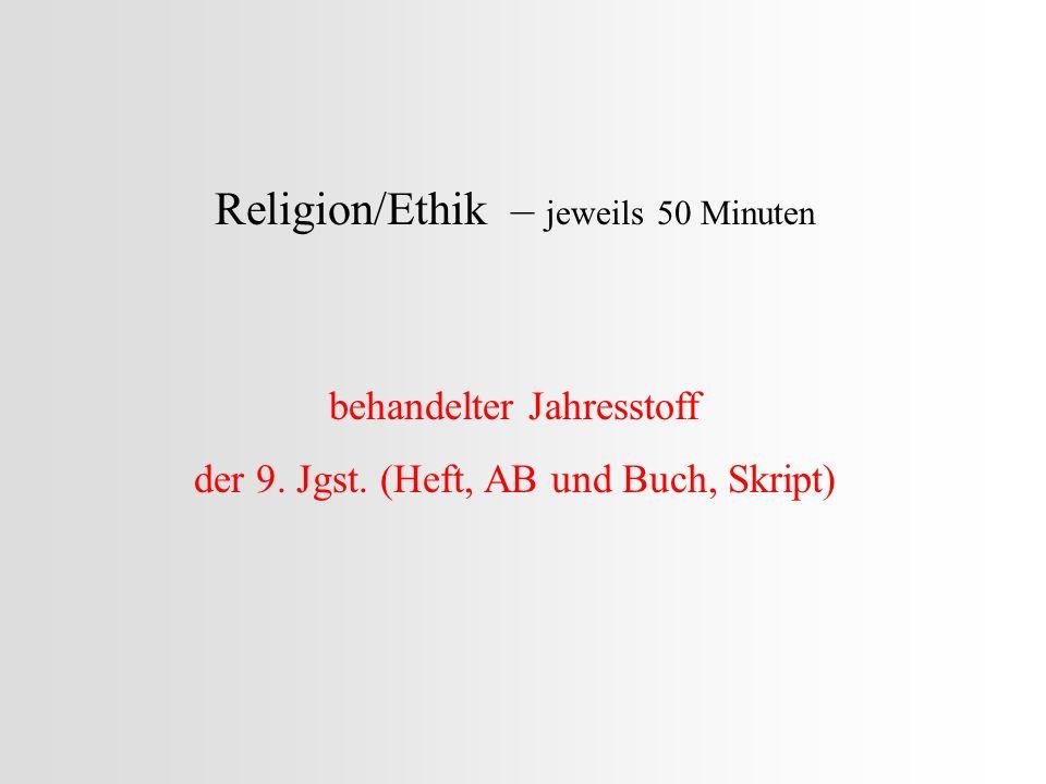 Religion/Ethik – jeweils 50 Minuten behandelter Jahresstoff der 9. Jgst. (Heft, AB und Buch, Skript)
