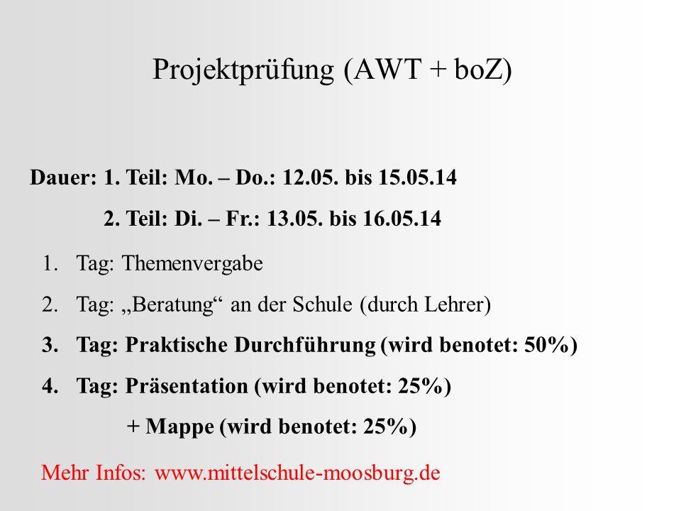 Projektprüfung (AWT + boZ) Dauer: 1. Teil: Mo. – Do.: 12.05. bis 15.05.14 2. Teil: Di. – Fr.: 13.05. bis 16.05.14 1.Tag: Themenvergabe 2.Tag: Beratung