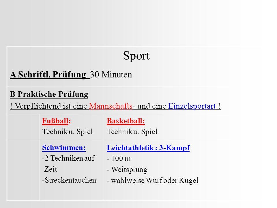 Sport B Praktische Prüfung ! Verpflichtend ist eine Mannschafts- und eine Einzelsportart ! Fußball: Technik u. Spiel Basketball: Technik u. Spiel Schw