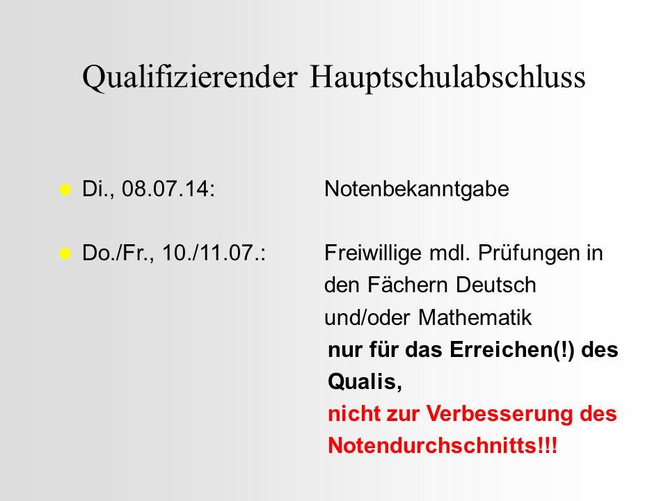 Qualifizierender Hauptschulabschluss Di., 08.07.14:Notenbekanntgabe Do./Fr., 10./11.07.:Freiwillige mdl. Prüfungen in den Fächern Deutsch und/oder Mat