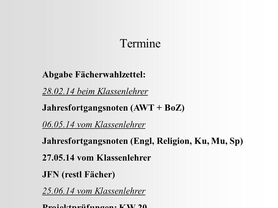 Termine Abgabe Fächerwahlzettel: 28.02.14 beim Klassenlehrer Jahresfortgangsnoten (AWT + BoZ) 06.05.14 vom Klassenlehrer Jahresfortgangsnoten (Engl, R